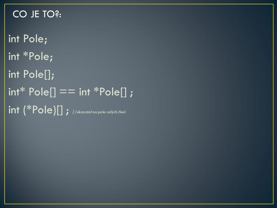 CO JE TO : int Pole; int *Pole; int Pole[]; int* Pole[] == int *Pole[] ; int (*Pole)[] ; //ukazatel na pole celých čísel